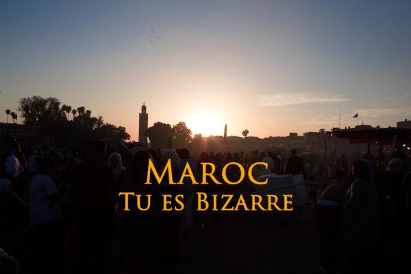 Maroc: Tu es bizarre